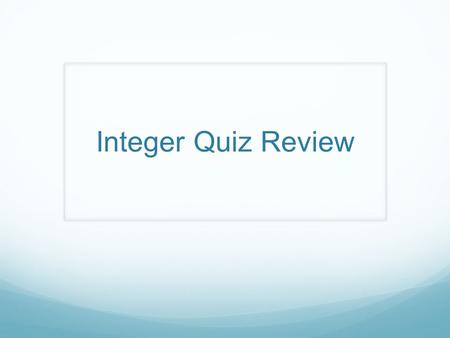 Integer Quiz Review. Question #1 Order from least to greatest: -4, -10, -12, 5, -7.