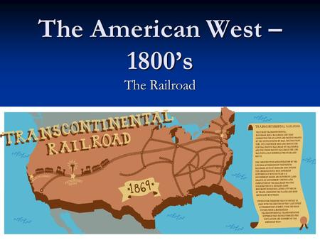 The American West – 1800's The Railroad. RR – Expanding into the West In years after the Civil War, RRs were the largest single business in the nation!