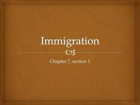 Chapter 7, section 1.   Prior to the 1880s immigrants came from Great Britain, Germany, Ireland, and Scandinavia  Most were Protestants Old immigrants.