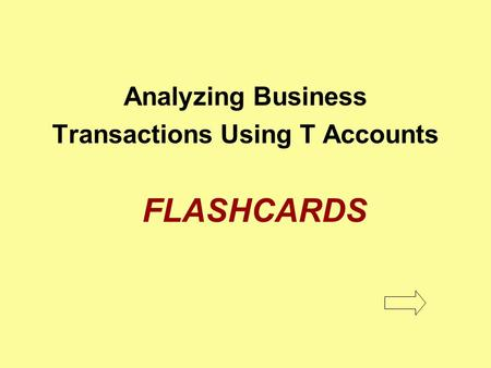 Analyzing Business Transactions Using T Accounts FLASHCARDS.