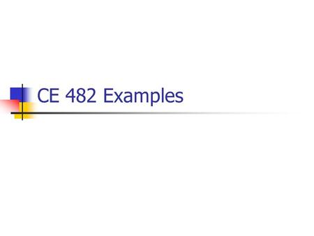 CE 482 Examples.