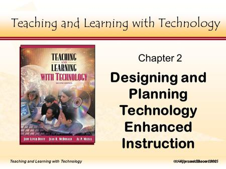 Teaching and Learning with Technology ick to edit Master title style  Allyn and Bacon 2005 Teaching and Learning with Technology  Allyn and Bacon 2002.