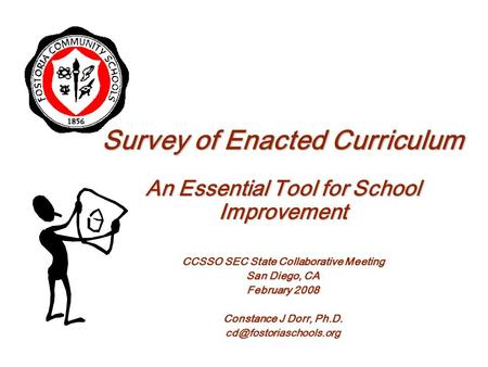 Survey of Enacted Curriculum An Essential Tool for School Improvement CCSSO SEC State Collaborative Meeting San Diego, CA February 2008 Constance J Dorr,