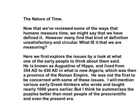 The Nature of Time. Now that we've reviewed some of the ways that humans measure time, we might say that we have defined it. However many find that kind.