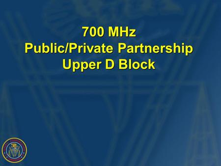700 MHz Public/Private Partnership Upper D Block.