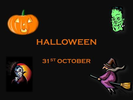 HALLOWEEN 31 ST OCTOBER. HALLOWEEN HOW MANY WORDS CAN YOU FIND WITHIN THE WORD HALLOWEEN?
