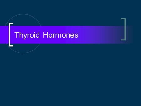 Thyroid Hormones. Thyroid Hormone Action Thyroid gland is the largest endocrine gland in the body Thyroid hormones facilitate normal growth and maturation.