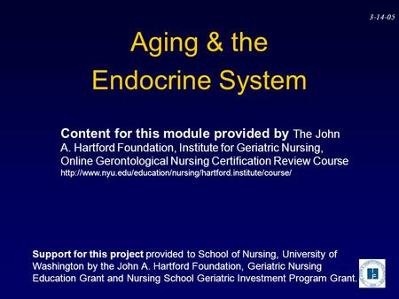 3-14-05 Aging & the Endocrine System Content for this module provided by The John A. Hartford Foundation, Institute for Geriatric Nursing, Online Gerontological.