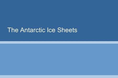 The Antarctic Ice Sheets. Antarctic Geography Antarctica is a continent twice the size of Australia, or the USA plus Mexico, and 58 times the size of.