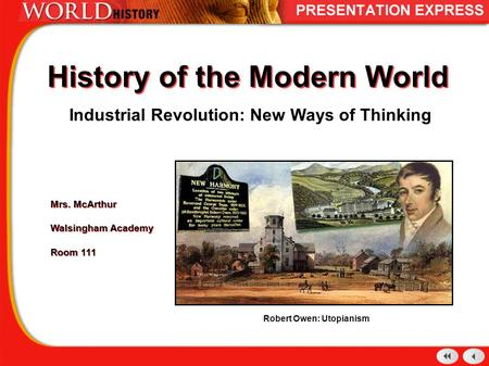 History of the Modern World Industrial Revolution: New Ways of Thinking Mrs. McArthur Walsingham Academy Room 111 Mrs. McArthur Walsingham Academy Room.
