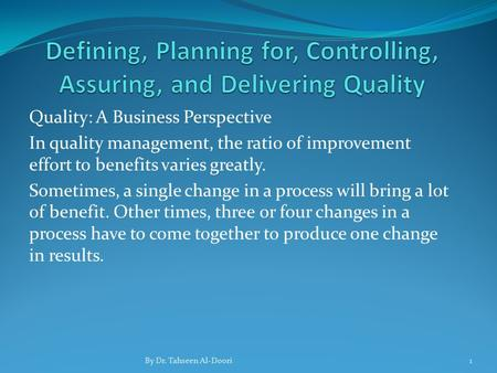 Quality: A Business Perspective In quality management, the ratio of improvement effort to benefits varies greatly. Sometimes, a single change in a process.