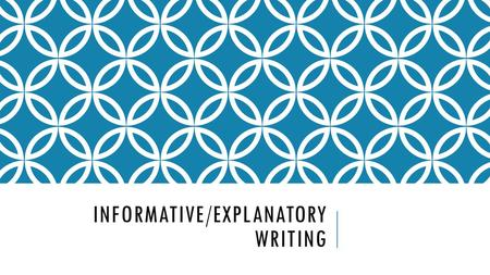 INFORMATIVE/EXPLANATORY WRITING. Explanatory Writing requires you to examine and convey complex ideas, concepts and information clearly and accurately.