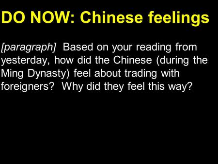 DO NOW: Chinese feelings [paragraph] Based on your reading from yesterday, how did the Chinese (during the Ming Dynasty) feel about trading with foreigners?