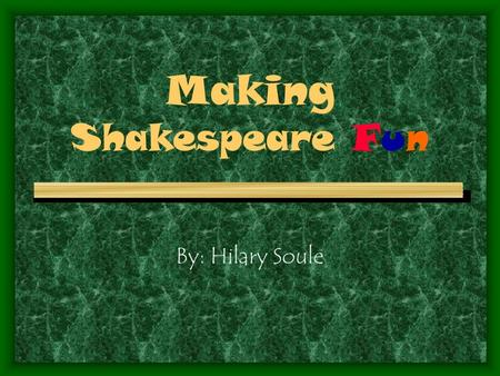 Making Shakespeare Fun By: Hilary Soule. William Shakespeare's Works Introduction to Shakespeare Romeo and Juliet Macbeth Midsummer Night's Dream.