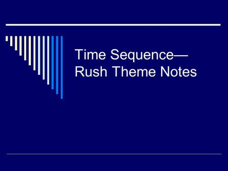 "Time Sequence— Rush Theme Notes. ACT II Scene ii  Juliet: ""It is too rash, too unadvised, too sudden, too like lightening"" (125-126)"