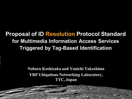 Proposal of ID Resolution Protocol Standard for Multimedia Information Access Services Triggered by Tag-Based Identification Noboru Koshizuka and Youichi.
