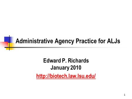 1 Administrative Agency Practice for ALJs Edward P. Richards January 2010