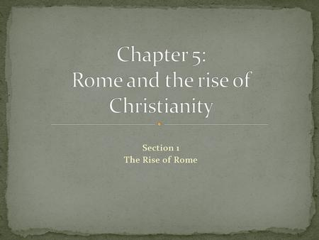 Section 1 The Rise of Rome. Preview of Events The Rise of Rome.