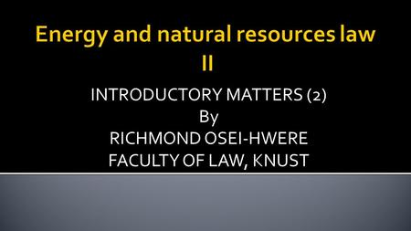 INTRODUCTORY MATTERS (2) By RICHMOND OSEI-HWERE FACULTY OF LAW, KNUST.