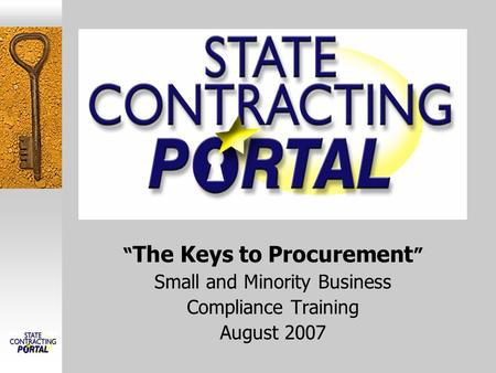 """ The Keys to Procurement "" Small and Minority Business Compliance Training August 2007."