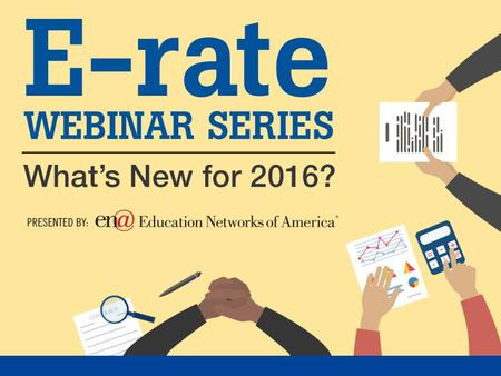 E-rate modernization continues to be implemented We survived 2015 (more or less) – now what? Today's session is focused on implementation of changes to.