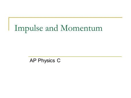 Impulse and Momentum AP Physics C. Impulse = Momentum Consider Newton's 2 nd Law and the definition of acceleration Units of Impulse: Units of Momentum:
