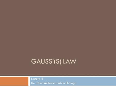 GAUSS'(S) LAW Lecture 4 Dr. Lobna Mohamed Abou El-magd.