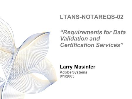 "LTANS-NOTAREQS-02 Larry Masinter ""Requirements for Data Validation and Certification Services"" Adobe Systems 8/1/2005."