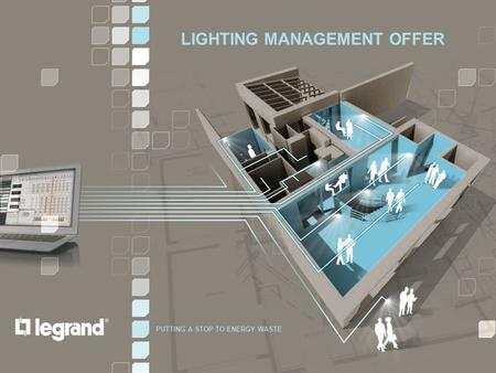 LIGHTING MANAGEMENT | PRODUCTS & SYSTEMS PUTTING A STOP TO ENERGY WASTE 1/22 LIGHTING MANAGEMENT OFFER PUTTING A STOP TO ENERGY WASTE.