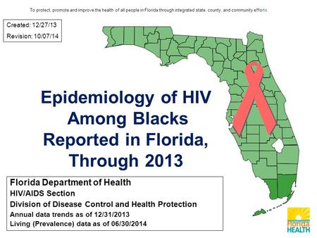 Florida Department of Health HIV/AIDS Section Division of Disease Control and Health Protection Annual data trends as of 12/31/2013 Living (Prevalence)