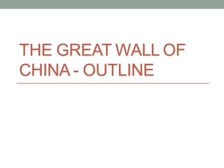 The Great Wall of China - Outline