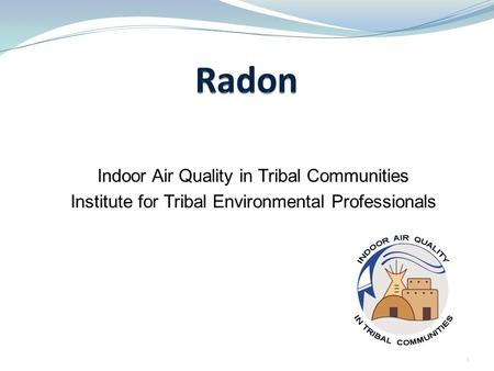 Indoor Air Quality in Tribal Communities Institute for Tribal Environmental Professionals nau.edu/iaqtc 1.
