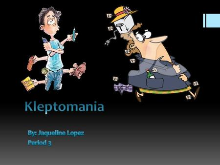  How many of you know what kleptomania is?  It is an Impulse-Control Disorder  It is an irresistible impulse to steal items that you don't need and.