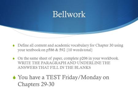 Bellwork  Define all content and academic vocabulary for Chapter 30 using your textbook on p586 & 592 {10 words total}  On the same sheet of paper, complete.