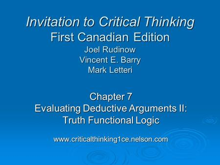 Chapter 7 Evaluating Deductive Arguments II: Truth Functional Logic www.criticalthinking1ce.nelson.com Invitation to Critical Thinking First Canadian Edition.