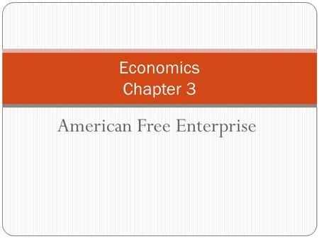 American Free Enterprise Economics Chapter 3. Basic Principles of Free Enterprise Chapter 3: Section 1.
