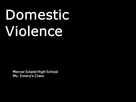 Domestic Violence Mercer Island High School Ms. Emery's Class.