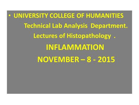 UNIVERSITY COLLEGE OF HUMANITIES Technical Lab Analysis Department. Lectures of Histopathology. INFLAMMATION NOVEMBER – 8 - 2015.