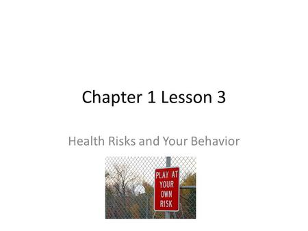 Chapter 1 Lesson 3 Health Risks and Your Behavior.