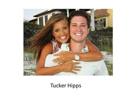 Tucker Hipps. The Case Tucker was a pledge at Clemson Tucker died from a head injury suffered by falling off of a bridge into a shallow lake Is the case.