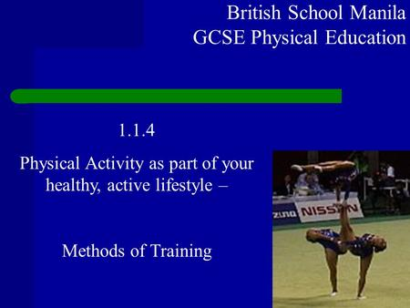 British School Manila GCSE Physical Education 1.1.4 Physical Activity as part of your healthy, active lifestyle – Methods of Training.