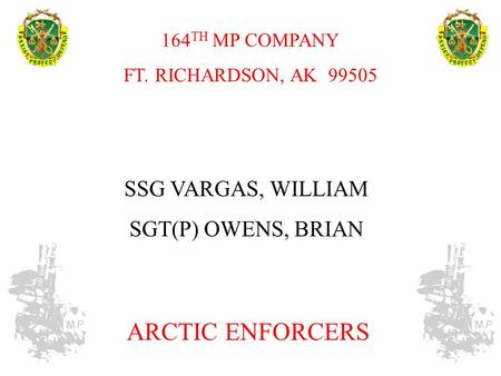 SSG VARGAS, WILLIAM SGT(P) OWENS, BRIAN ARCTIC ENFORCERS 164 TH MP COMPANY FT. RICHARDSON, AK 99505.