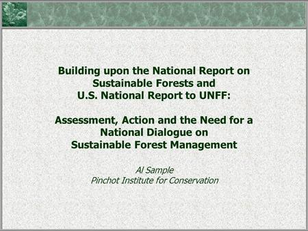 Building upon the National Report on Sustainable Forests and U.S. National Report to UNFF: Assessment, Action and the Need for a National Dialogue on Sustainable.