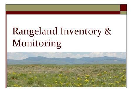 Rangeland Inventory & Monitoring. Rangeland Management is:  The use and stewardship of rangeland resources to meet goals and desires of humans.  You.
