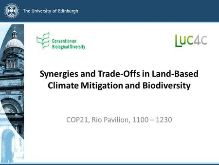 Synergies and Trade-Offs in Land-Based Climate Mitigation and Biodiversity COP21, Rio Pavilion, 1100 – 1230.