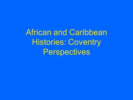 African and Caribbean Histories: Coventry Perspectives.