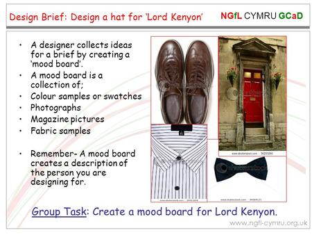 NGfL CYMRU GCaD www.ngfl-cymru.org.uk Design Brief: Design a hat for 'Lord Kenyon' A designer collects ideas for a brief by creating a 'mood board'. A.