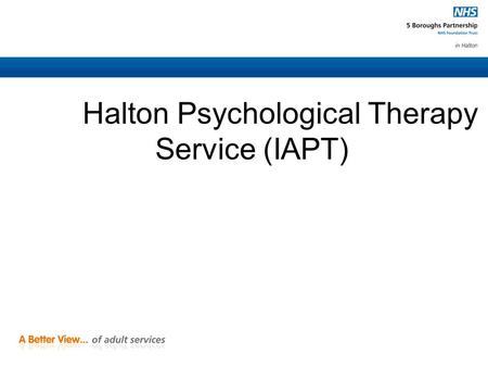 "Halton Psychological Therapy Service (IAPT)heal. IAPT IMPROVING ACCESS TO PSYCHOLOGICAL THERAPIES Not to be confused with another IAPT initiative: ""Improving."