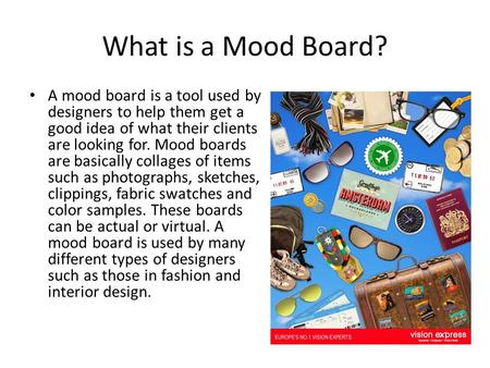 What is a Mood Board? A mood board is a tool used by designers to help them get a good idea of what their clients are looking for. Mood boards are basically.