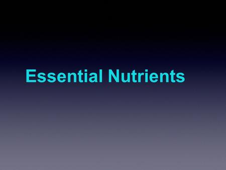 Essential Nutrients. What Is Nutrition? The study of how your body uses the food you eat What is a Nutrient? A chemical substance in the body that helps.